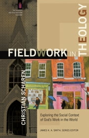 Fieldwork in Theology (The Church and Postmodern Culture) - Exploring the Social Context of God's Work in the World ebook by Christian Scharen,James Smith