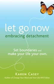 Let Go Now: Embracing Detachment - Embracing Detachment ebook by Karen Casey