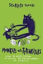 Monkeys with Typewriters - How to Write Fiction and Unlock the Secret Power of Stories ebook by Scarlett Thomas