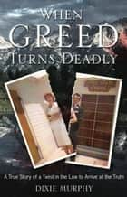 When Greed Turns Deadly ebook by Dixie Murphy