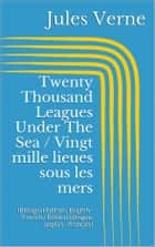 Twenty Thousand Leagues Under The Sea / Vingt mille lieues sous les mers - (Bilingual Edition: English - French / Édition bilingue: anglais - français) ebook by