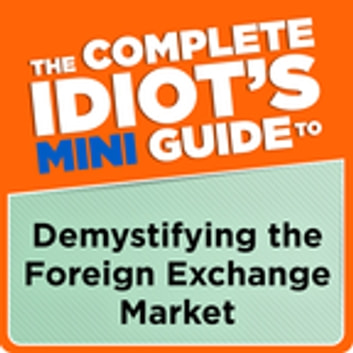 The Complete Idiot's Mini Guide to Demystifying the Foreignexchange Market ebook by Gregory Rehmke