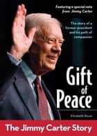Gift of Peace: The Jimmy Carter Story ebook by Elizabeth Raum