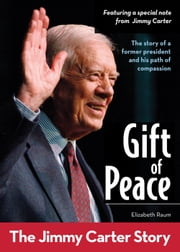 Gift of Peace: The Jimmy Carter Story - The Jimmy Carter Story ebook by Elizabeth Raum