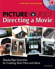 Picture Yourself Directing a Movie ebook by Eric Nicholas
