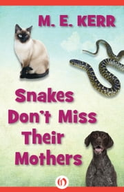 Snakes Don't Miss Their Mothers ebook by M. E. Kerr