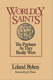 Worldly Saints - The Puritans As They Really Were ebook by Leland Ryken