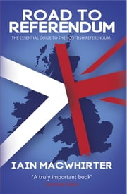 Road To Referendum - The Essential Guide to the Scottish Referendum ebook by Iain Macwhirter
