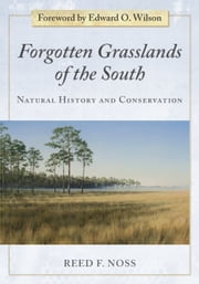 Forgotten Grasslands of the South - Natural History and Conservation ebook by Reed F. Noss,Edward O. Wilson
