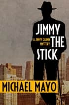 Jimmy the Stick - A Suspense Novel ebook by Michael Mayo