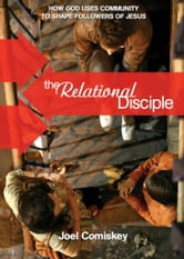 The Relational Disciple - How God uses Community to Shape Followers of Jesus ebook by Joel Comiskey