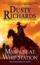 Massacre at Whip Station ebook by Dusty Richards