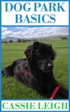Dog Park Basics ebook by Cassie Leigh