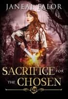 Sacrifice for the Chosen - Mother of the Chosen, #4 ebook by Janeal Falor