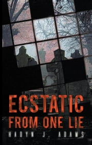 Ecstatic From One Lie ebook by Hadyn J. Adams