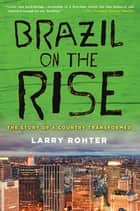 Brazil on the Rise - The Story of a Country Transformed ebook by Larry Rohter
