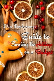 Mrs. Pinchpenny's Guide to Survinng the Holidays on a Budget ebook by Mrs. Pinchpenny