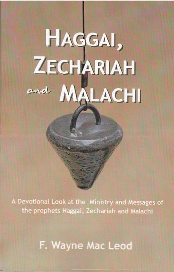 Haggai, Zechariah and Malachi - A Devotional Look at the Ministry and Messages of Haggai, Zechariah and Malachi ebook by F. Wayne Mac Leod