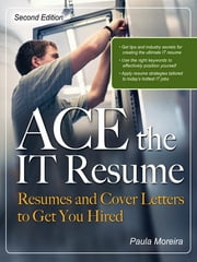ACE the IT Resume - Resumes and Cover Letters to Get You Hired ebook by Paula Moreira
