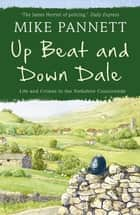 Up Beat and Down Dale: Life and Crimes in the Yorkshire Countryside ebook by Mike Pannett