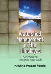 Watershed Management in the Himalayas a Resource Analysis Approach ebook by Krishna Prasad Poudel