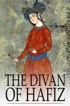 The Divan of Hafiz ebook by Hafiz, H. Bicknell