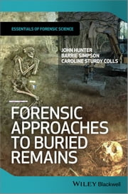 Forensic Approaches to Buried Remains ebook by John Hunter,Barrie Simpson,Caroline Sturdy Colls