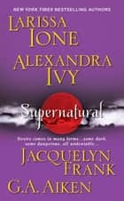 Supernatural ebook by Larissa Ione, Alexandra Ivy, G.A. Aiken,...