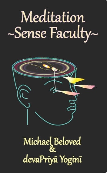 Meditation ~ Sense Faculty ebook by Michael Beloved,devaPriya Yogini