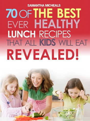 Kids Recipes Book: 70 Of The Best Ever Lunch Recipes That All Kids Will Eat...Revealed! ebook by Samantha Michaels
