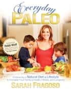 Everyday Paleo ebook by Sarah Fragoso