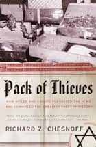 Pack of Thieves - How Hitler and Europe Plundered the Jews and Committed the Greatest Theft in His eBook by Richard Z. Chesnoff