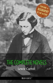 Lewis Carroll: The Complete Novels + A Biography of the Author ebook by Lewis Carroll