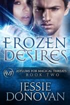 Frozen Desires ebook by Jessie Donovan