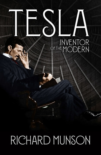 Tesla: Inventor of the Modern ebook by Richard Munson