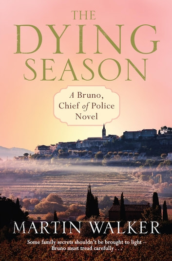 The Dying Season - The Dordogne Mysteries 8 ebook by Martin Walker