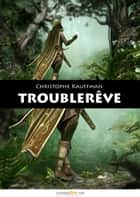 Troublerêve ebook by Christophe Kauffman
