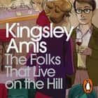 The Folks That Live On The Hill audiobook by Kingsley Amis
