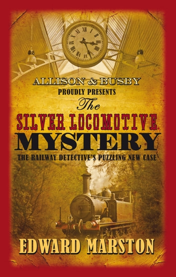 The Silver Locomotive Mystery ebook by Edward Marston