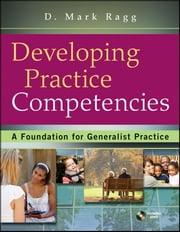 Developing Practice Competencies - A Foundation for Generalist Practice ebook by D. Mark Ragg
