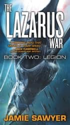 The Lazarus War: Legion ebook by Jamie Sawyer