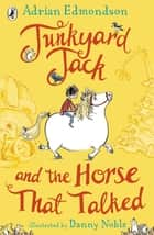 Junkyard Jack and the Horse That Talked ebook by Adrian Edmondson, Danny Noble