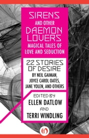 Sirens and Other Daemon Lovers: Magical Tales of Love and Seduction - Magical Tales of Love and Seduction ebook by Ellen Datlow,Terri Windling