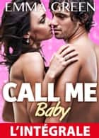 Call me Baby l'intégrale ebook by Emma M. Green