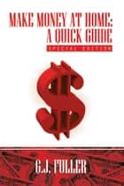 Make Money at Home: A Quick Guide ebook by G.J. Fuller