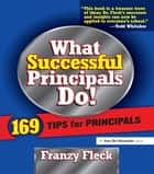 What Successful Principals Do ebook by Franzy Fleck