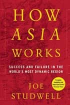 How Asia Works ebook by Joe Studwell