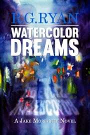 Watercolor Dreams - A Jake Moriarity Novel ebook by R.G. Ryan