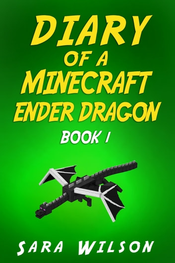 Minecraft: Diary of an Ender Dragon ebook by Sara Wilson