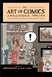 The Art of Comics - A Philosophical Approach ebook by Aaron Meskin,Roy T. Cook,Warren Ellis